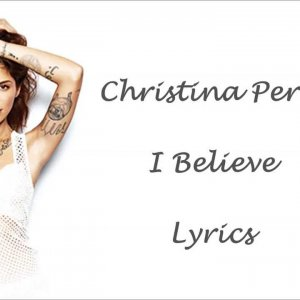 Christina Perri - I Believe Lyrics (Studio Version)